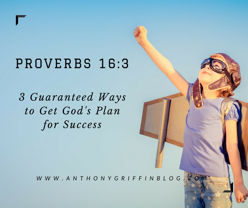Proverbs 16 3 3 Guaranteed Ways To Get God S Plan For